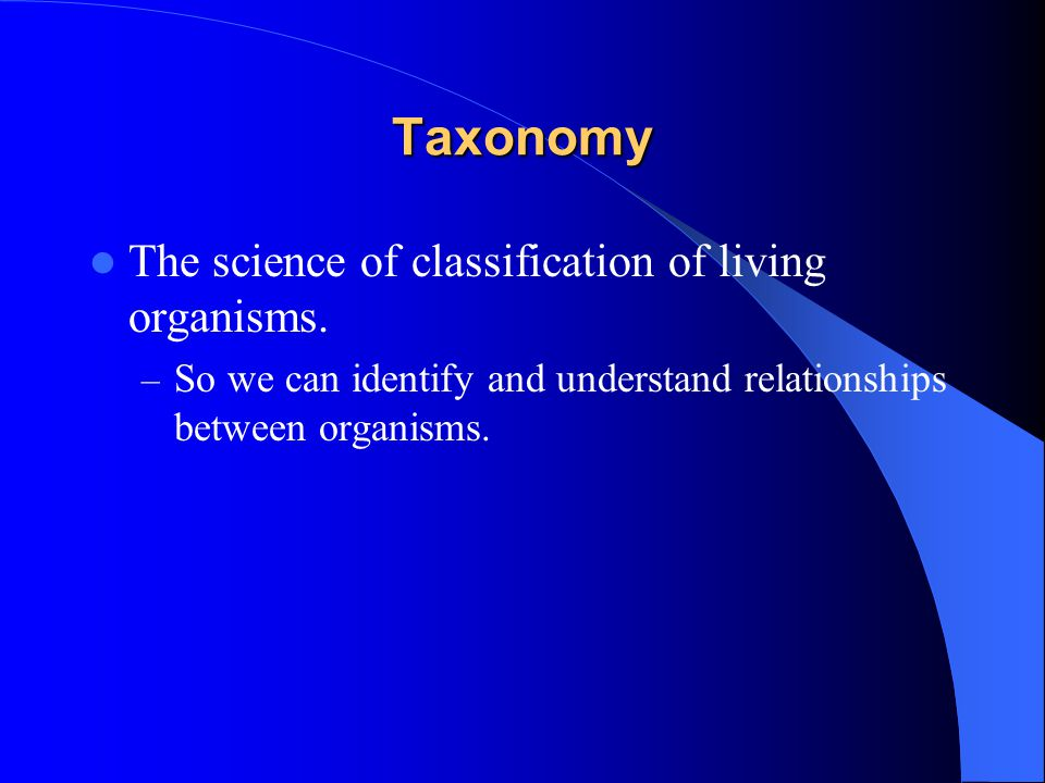 Taxonomy The science of classification of living organisms.