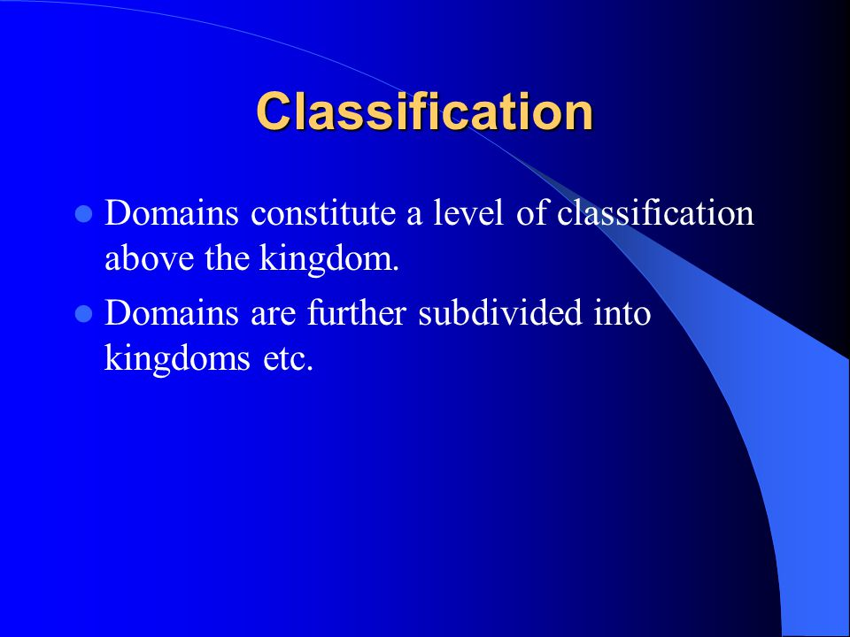 Classification Domains constitute a level of classification above the kingdom.