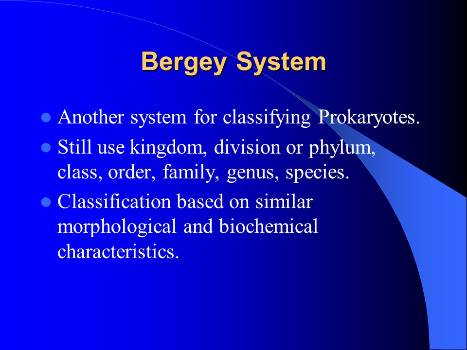 Bergey System Another system for classifying Prokaryotes.