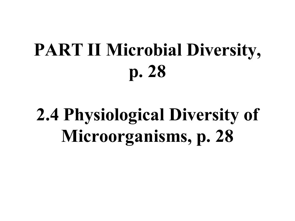 PART II Microbial Diversity, p. 28 2