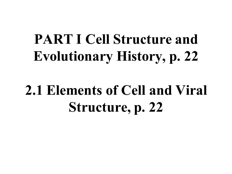 PART I Cell Structure and Evolutionary History, p. 22 2