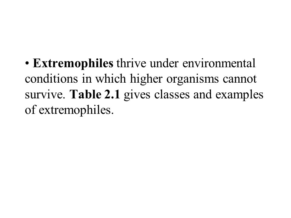 Extremophiles thrive under environmental conditions in which higher organisms cannot survive.
