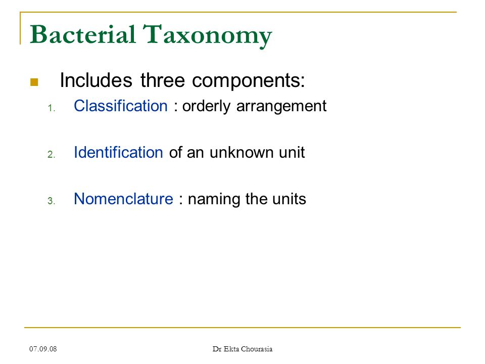 Bacterial Taxonomy Includes three components: