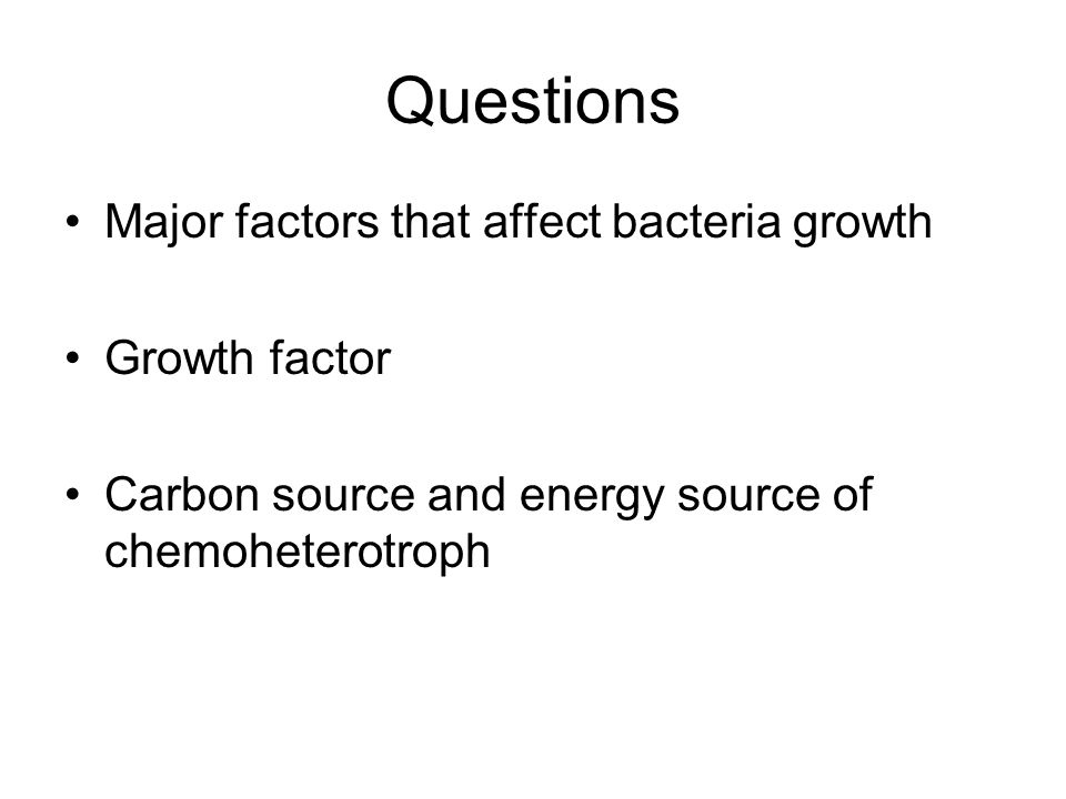 Questions Major factors that affect bacteria growth Growth factor