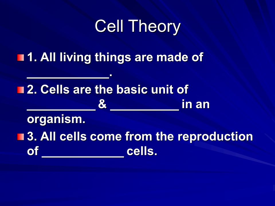 Cell Theory 1. All living things are made of ____________.