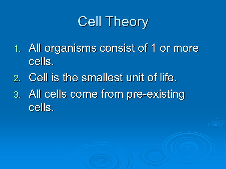 Cell Theory All organisms consist of 1 or more cells.
