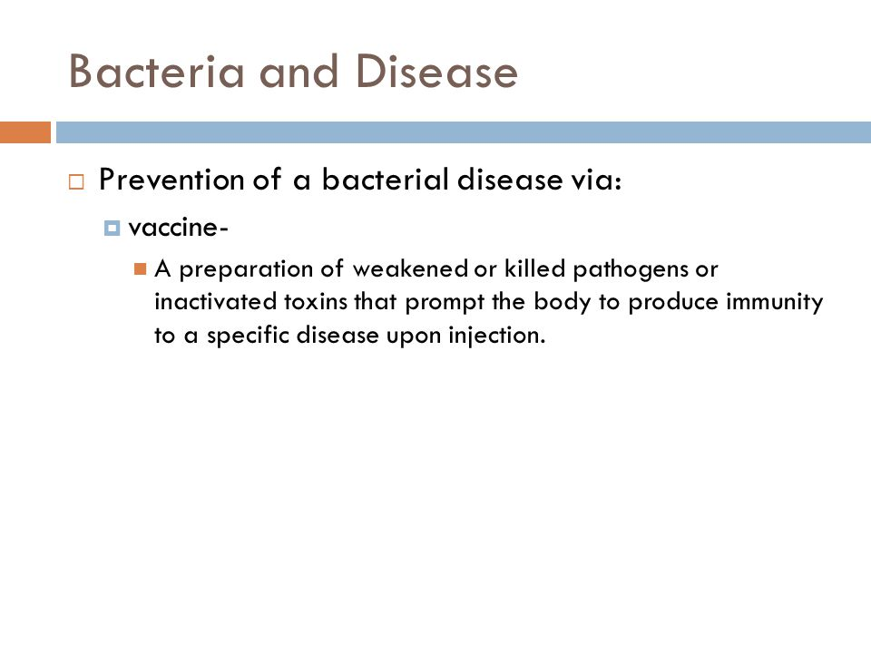 Bacteria and Disease Prevention of a bacterial disease via: vaccine-