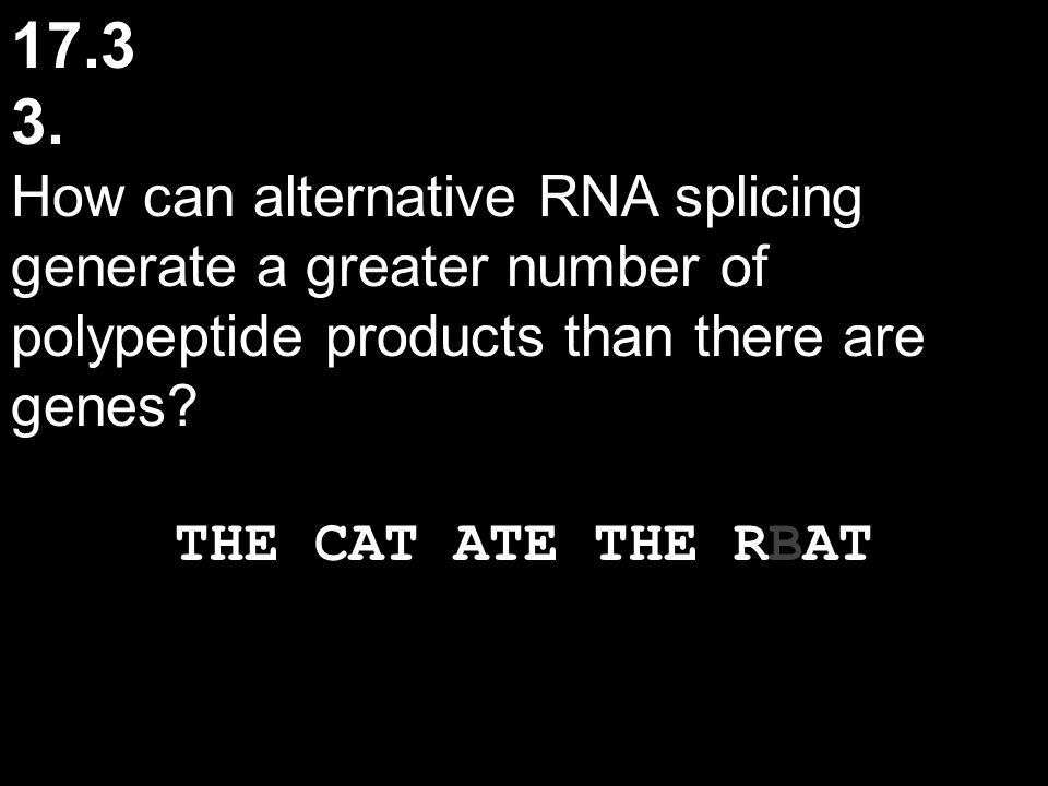 17.3 3. How can alternative RNA splicing generate a greater number of polypeptide products than there are genes