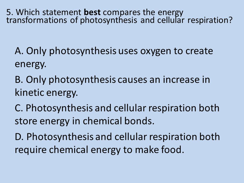 5. Which statement best compares the energy transformations of photosynthesis and cellular respiration