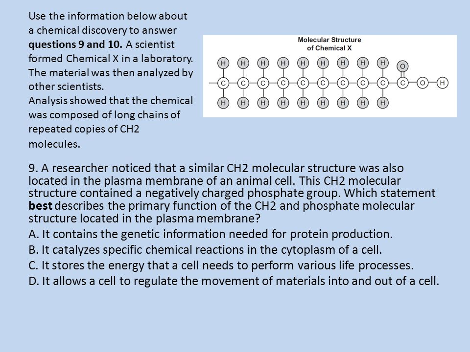 Use the information below about a chemical discovery to answer questions 9 and 10. A scientist formed Chemical X in a laboratory. The material was then analyzed by other scientists. Analysis showed that the chemical was composed of long chains of repeated copies of CH2 molecules.