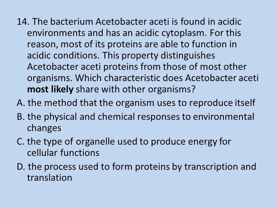 14. The bacterium Acetobacter aceti is found in acidic environments and has an acidic cytoplasm.