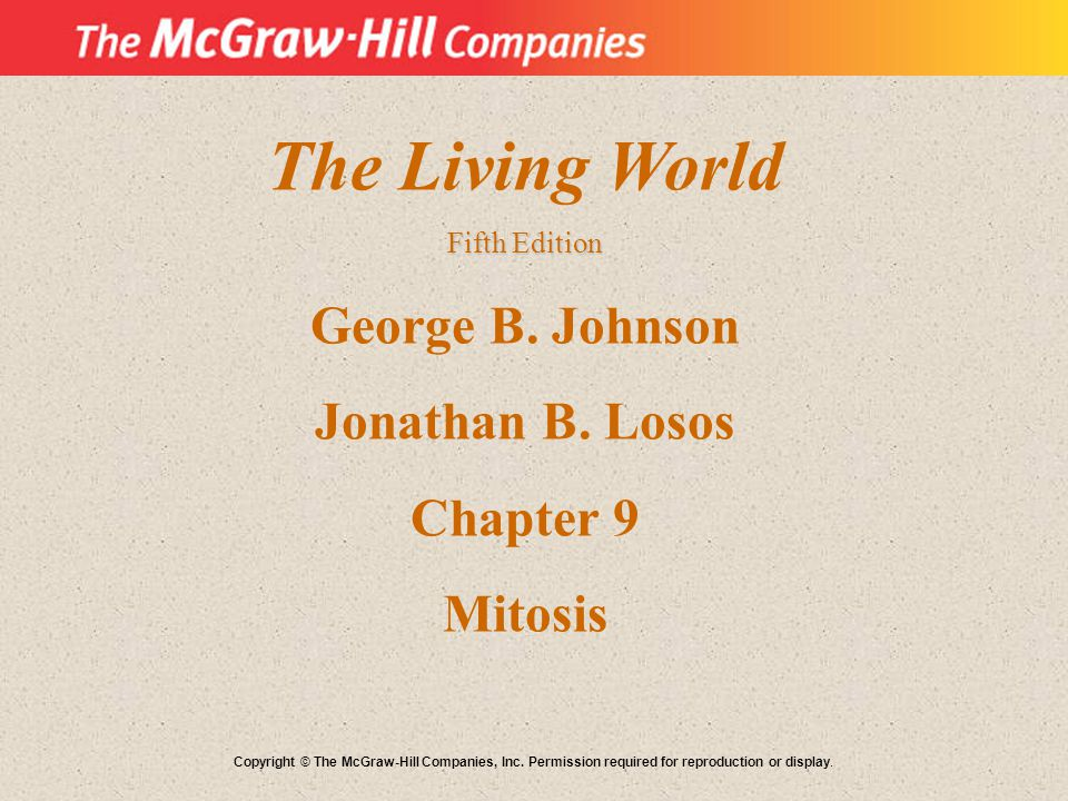The Living World George B. Johnson Jonathan B. Losos Chapter 9 Mitosis