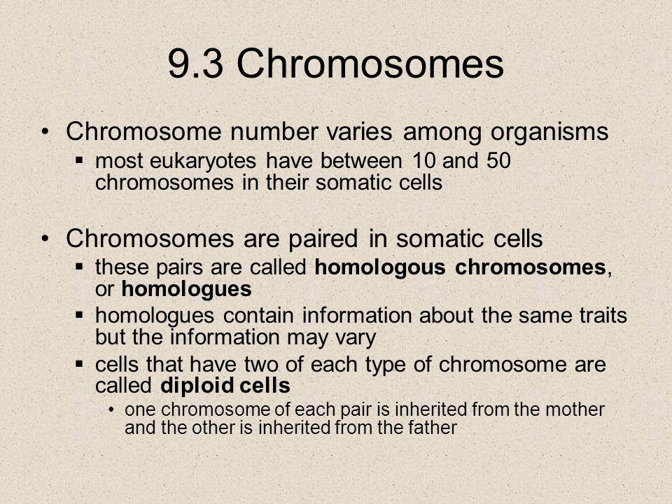9.3 Chromosomes Chromosome number varies among organisms