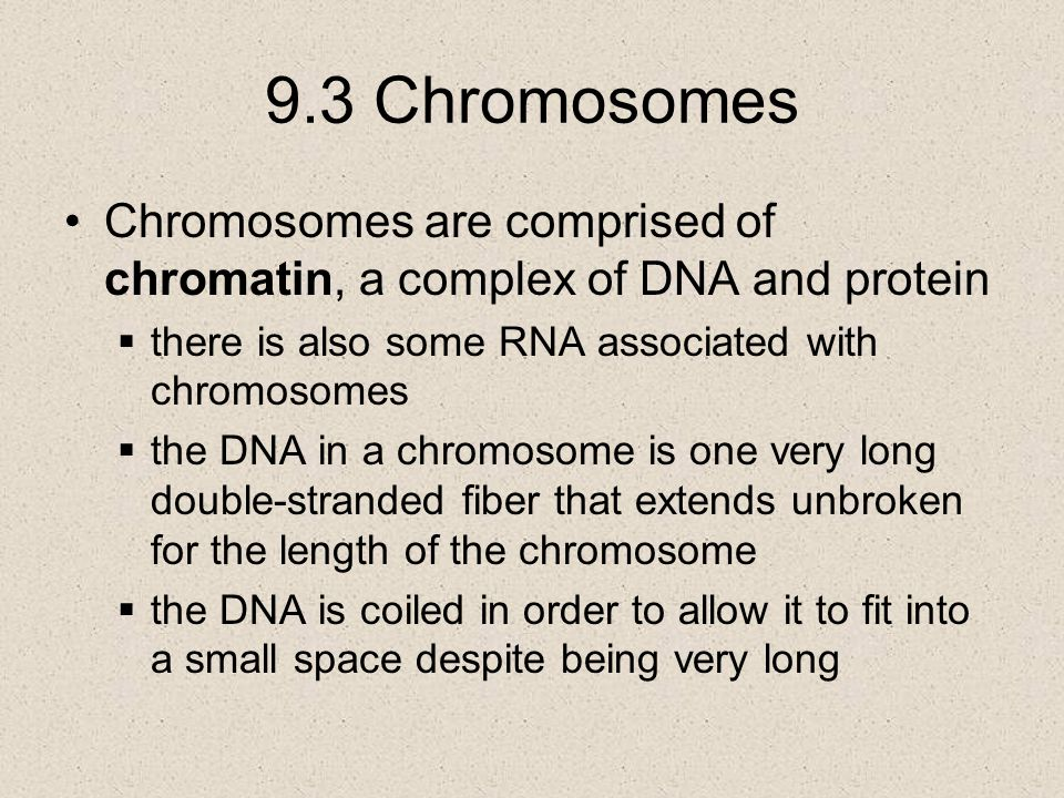 9.3 Chromosomes Chromosomes are comprised of chromatin, a complex of DNA and protein. there is also some RNA associated with chromosomes.
