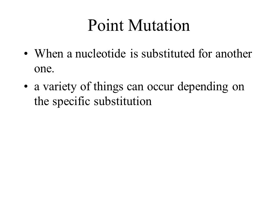 Point Mutation When a nucleotide is substituted for another one.