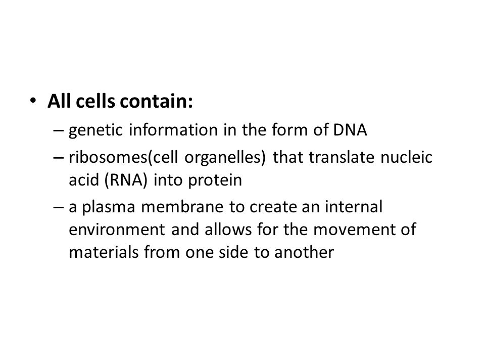 All cells contain: genetic information in the form of DNA