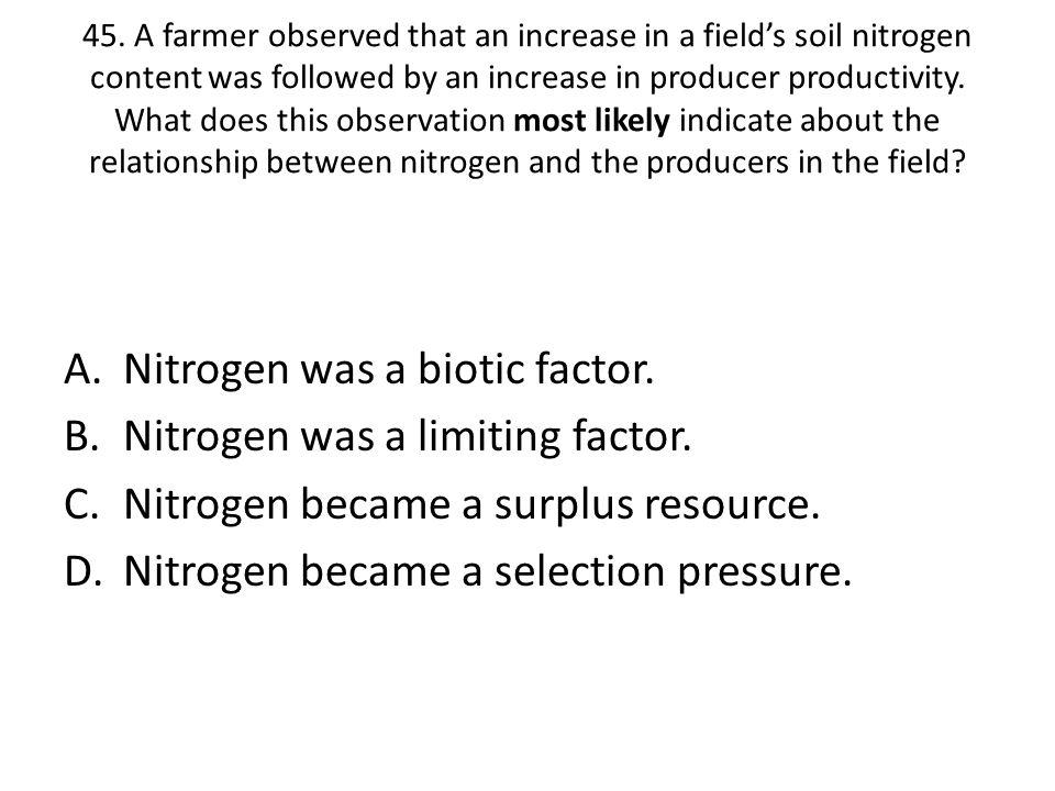 Nitrogen was a biotic factor. Nitrogen was a limiting factor.