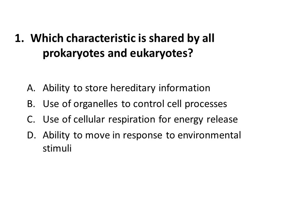 Which characteristic is shared by all prokaryotes and eukaryotes