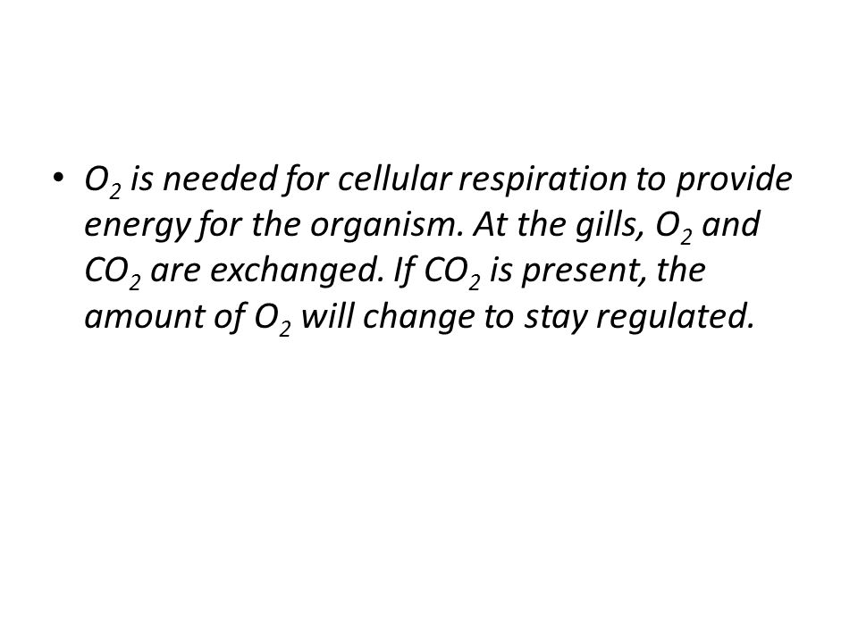 O2 is needed for cellular respiration to provide energy for the organism.