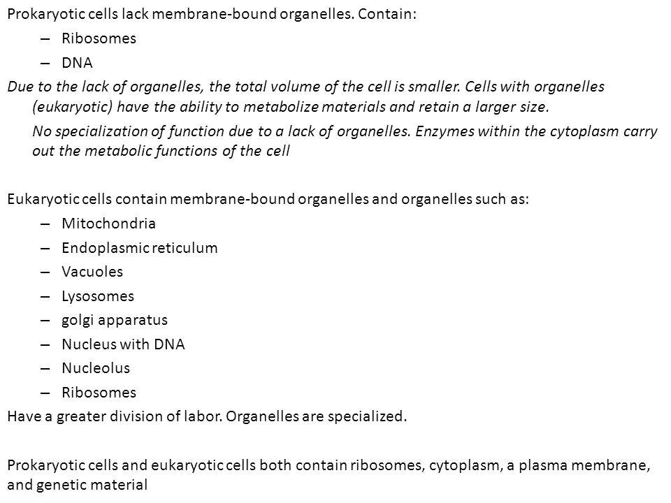 Prokaryotic cells lack membrane-bound organelles. Contain: