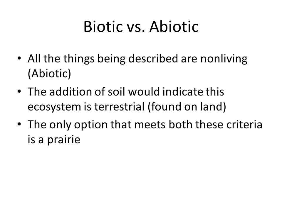 Biotic vs. Abiotic All the things being described are nonliving (Abiotic)
