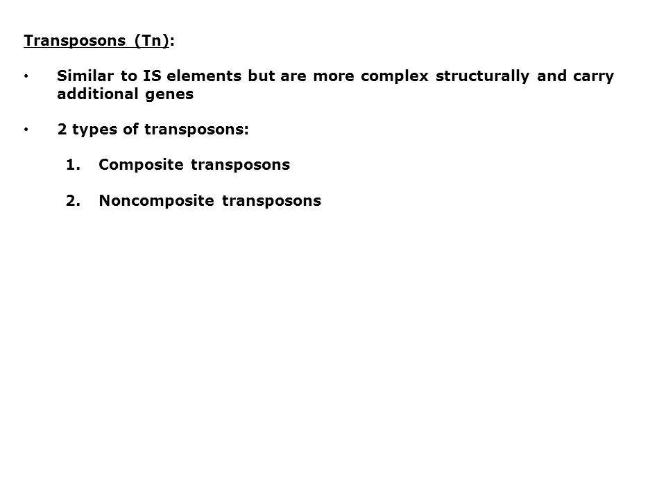 Transposons (Tn): Similar to IS elements but are more complex structurally and carry additional genes.