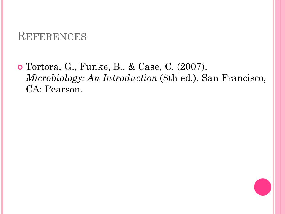 References Tortora, G., Funke, B., & Case, C. (2007).