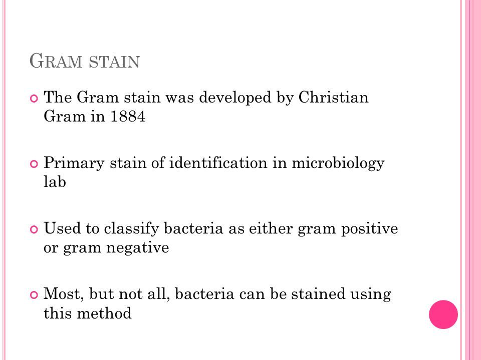 Gram stain The Gram stain was developed by Christian Gram in 1884