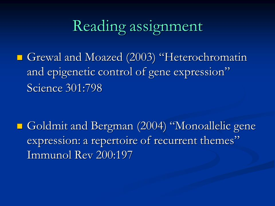 Reading assignment Grewal and Moazed (2003) Heterochromatin and epigenetic control of gene expression Science 301:798.