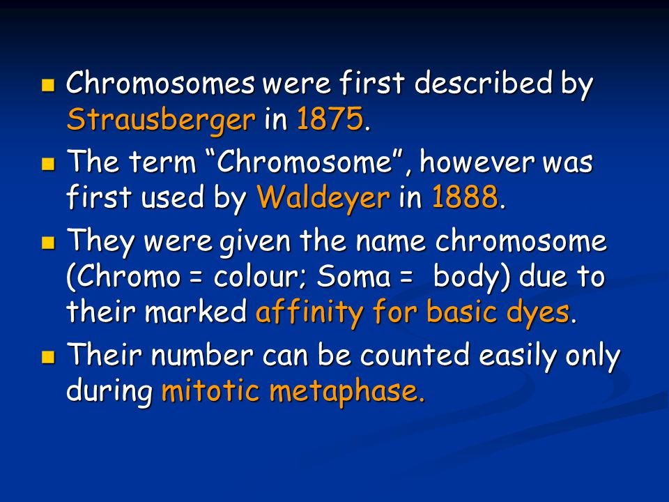 Chromosomes were first described by Strausberger in 1875.