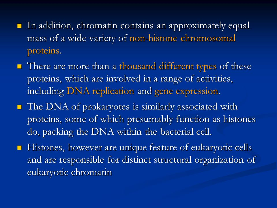 In addition, chromatin contains an approximately equal mass of a wide variety of non-histone chromosomal proteins.