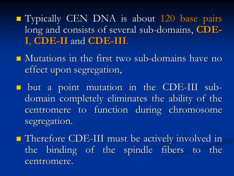 Typically CEN DNA is about 120 base pairs long and consists of several sub-domains, CDE-I, CDE-II and CDE-III.