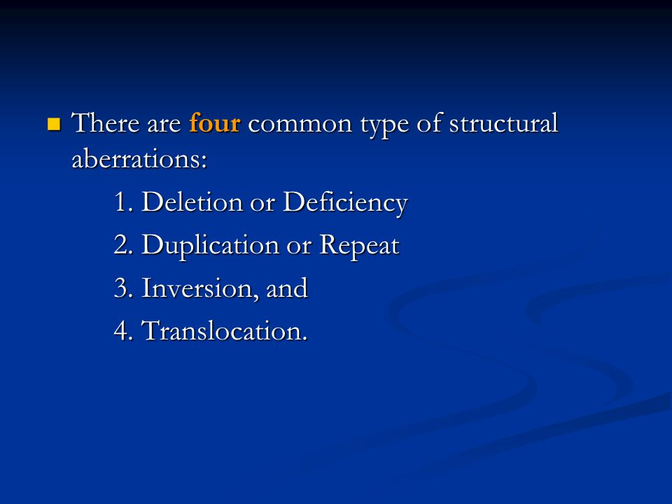 There are four common type of structural aberrations: