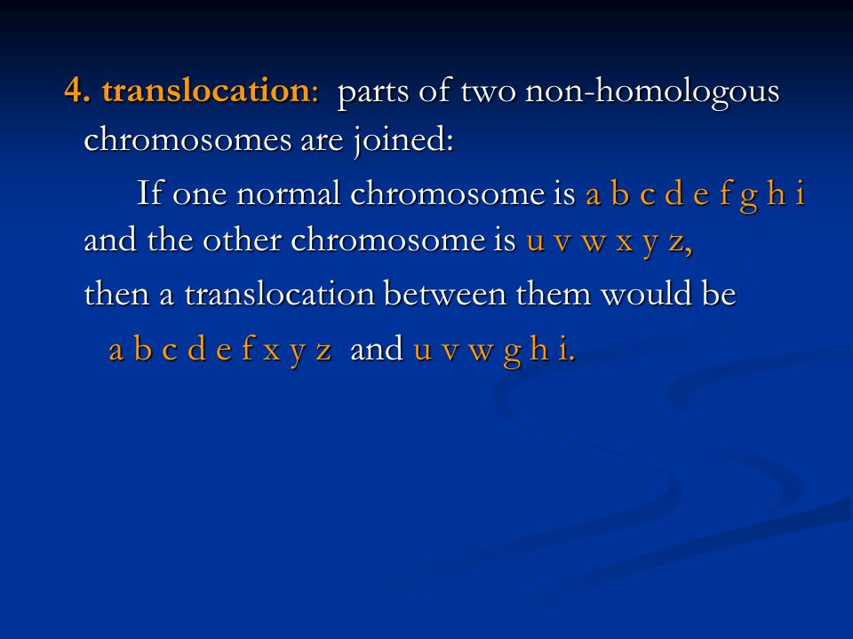 4. translocation: parts of two non-homologous chromosomes are joined: