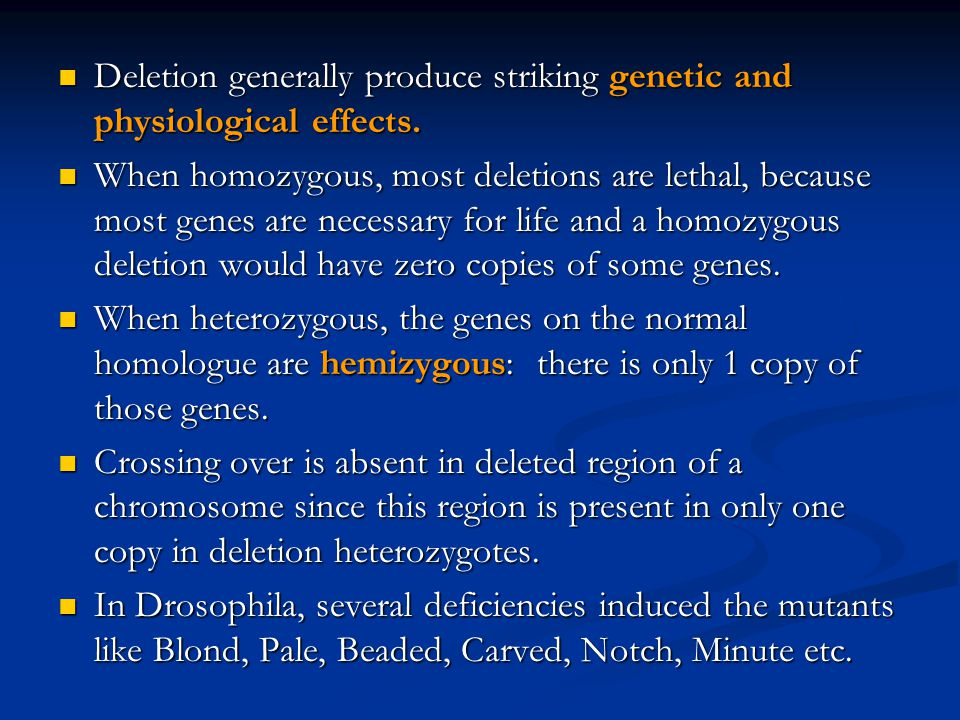 Deletion generally produce striking genetic and physiological effects.