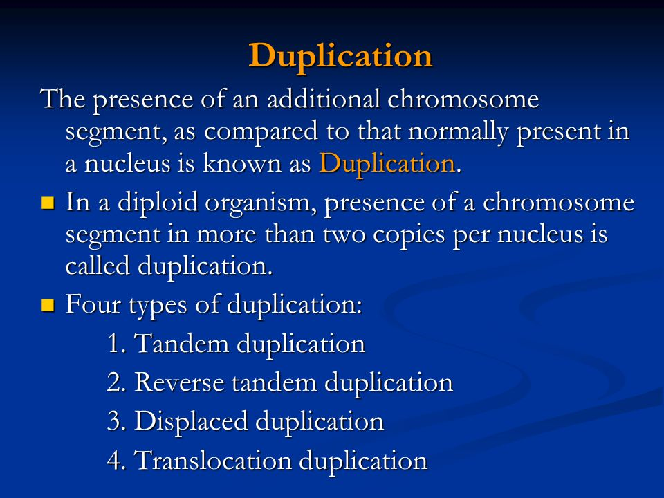Duplication The presence of an additional chromosome segment, as compared to that normally present in a nucleus is known as Duplication.