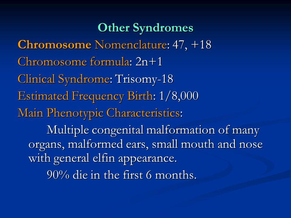 Other Syndromes Chromosome Nomenclature: 47, +18. Chromosome formula: 2n+1. Clinical Syndrome: Trisomy-18.