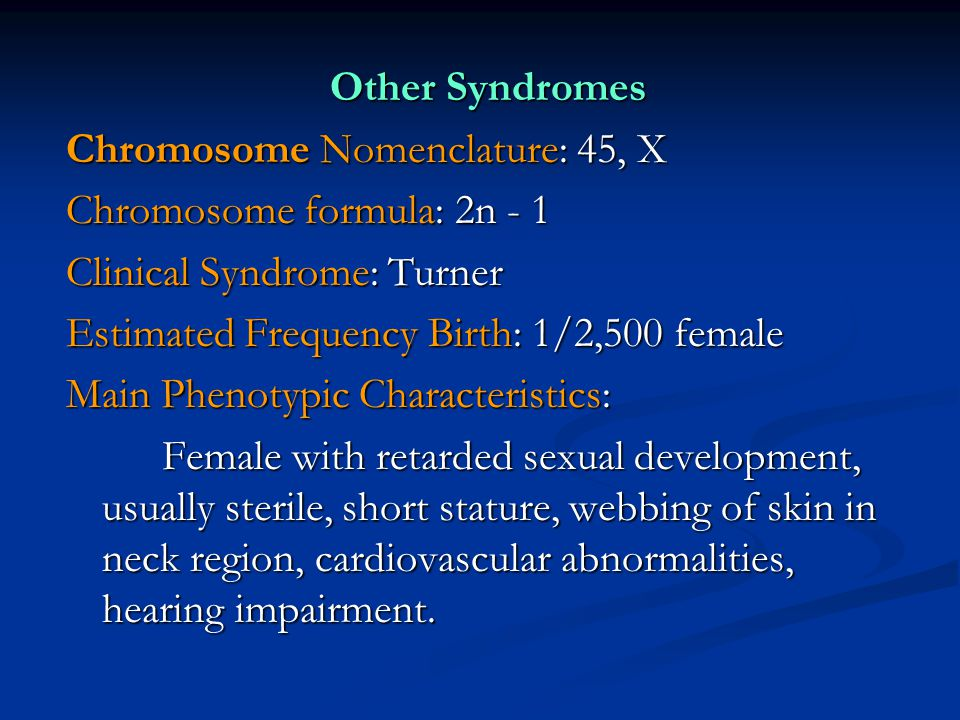 Other Syndromes Chromosome Nomenclature: 45, X. Chromosome formula: 2n - 1. Clinical Syndrome: Turner.