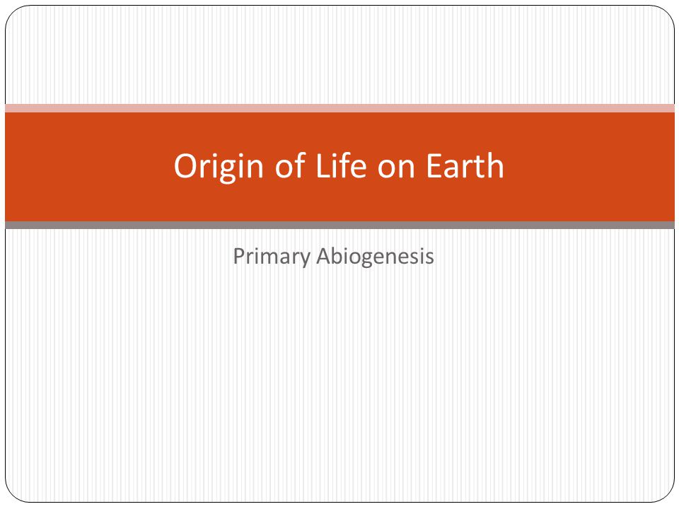 Origin of Life on Earth Primary Abiogenesis