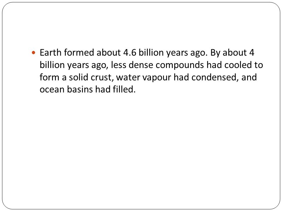 Earth formed about 4. 6 billion years ago