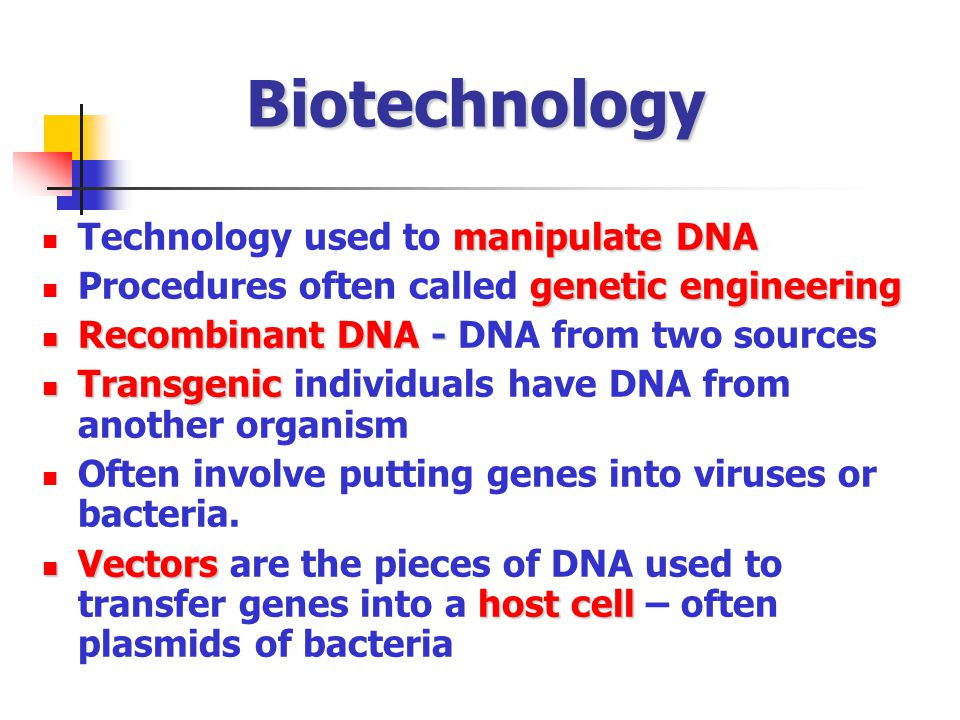 Biotechnology Technology used to manipulate DNA