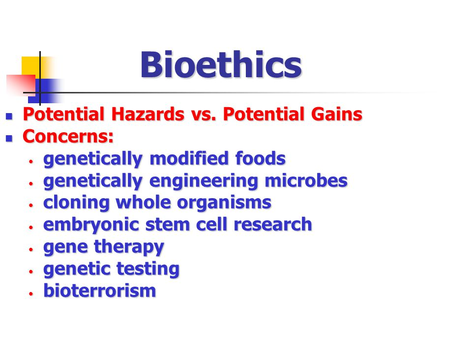 Bioethics Potential Hazards vs. Potential Gains Concerns: