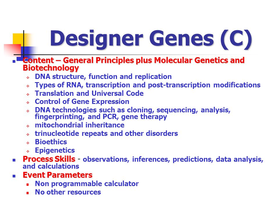 Designer Genes (C) Content – General Principles plus Molecular Genetics and Biotechnology. DNA structure, function and replication.