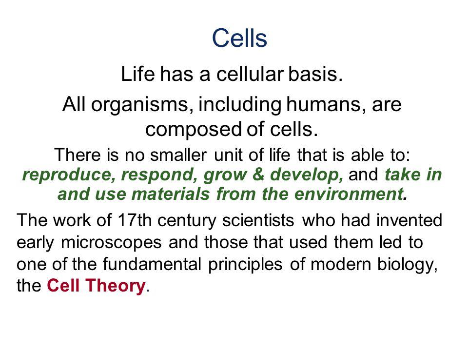 Cells Life has a cellular basis.