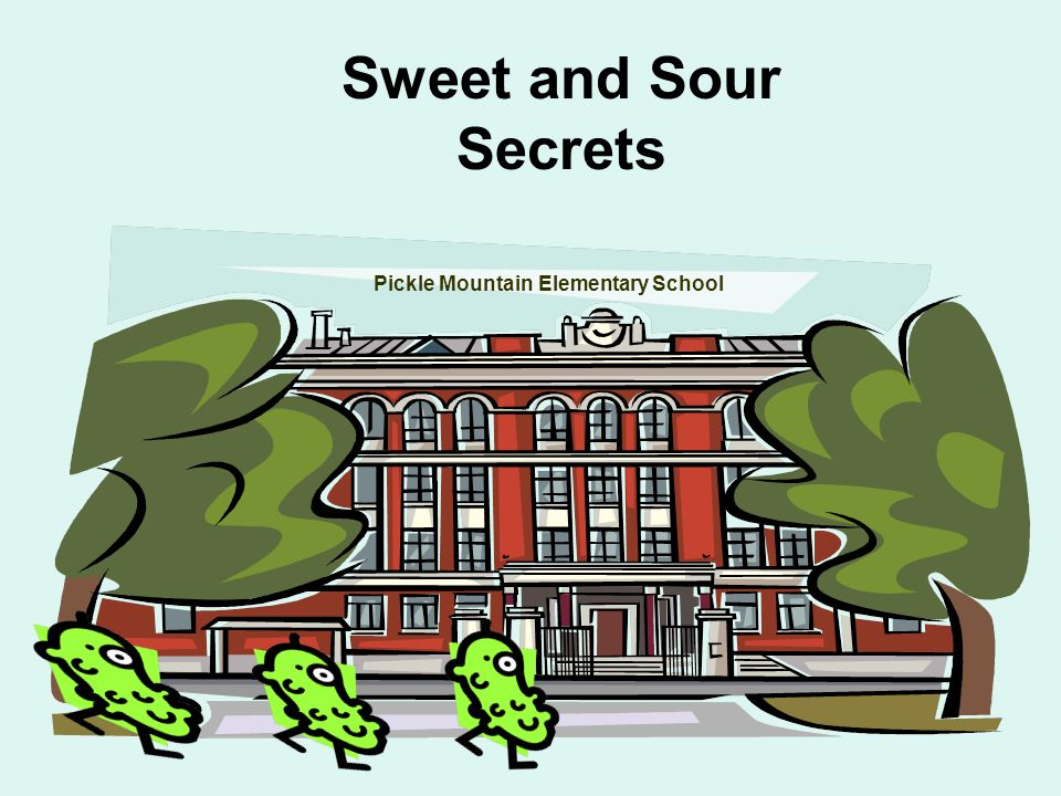 Sweet and Sour Secrets Pickle Mountain Elementary School
