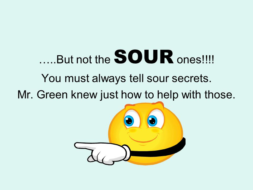 You must always tell sour secrets.