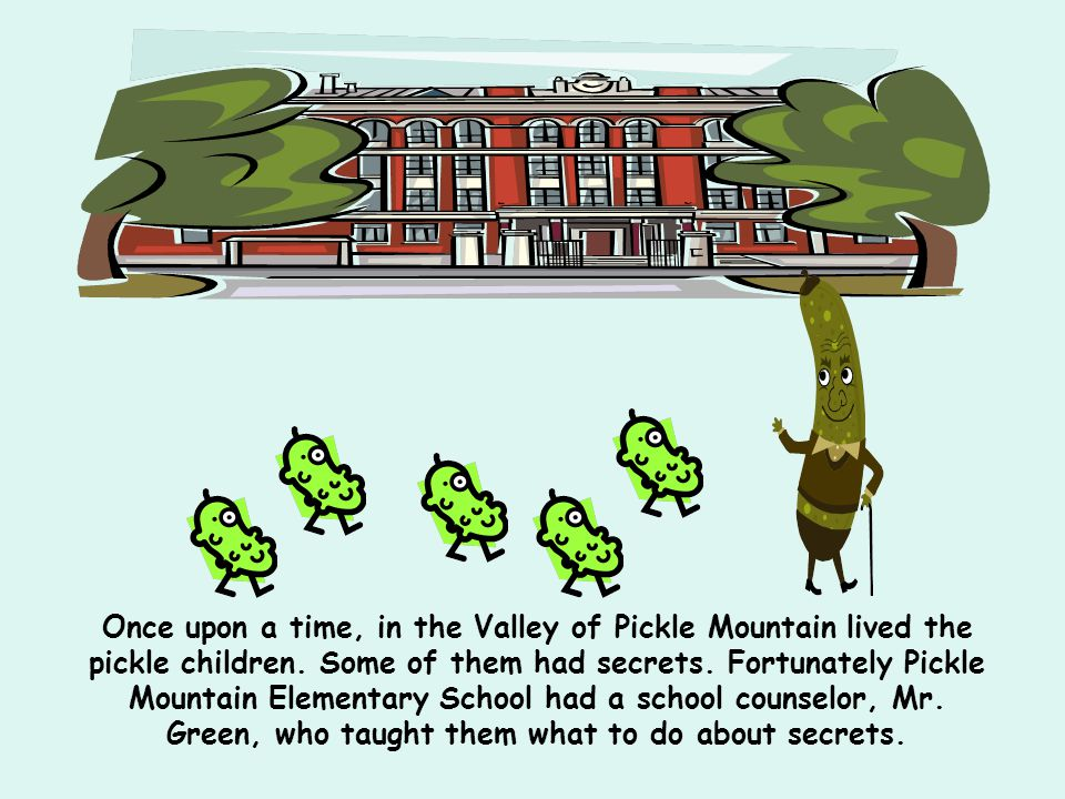 Once upon a time, in the Valley of Pickle Mountain lived the pickle children.