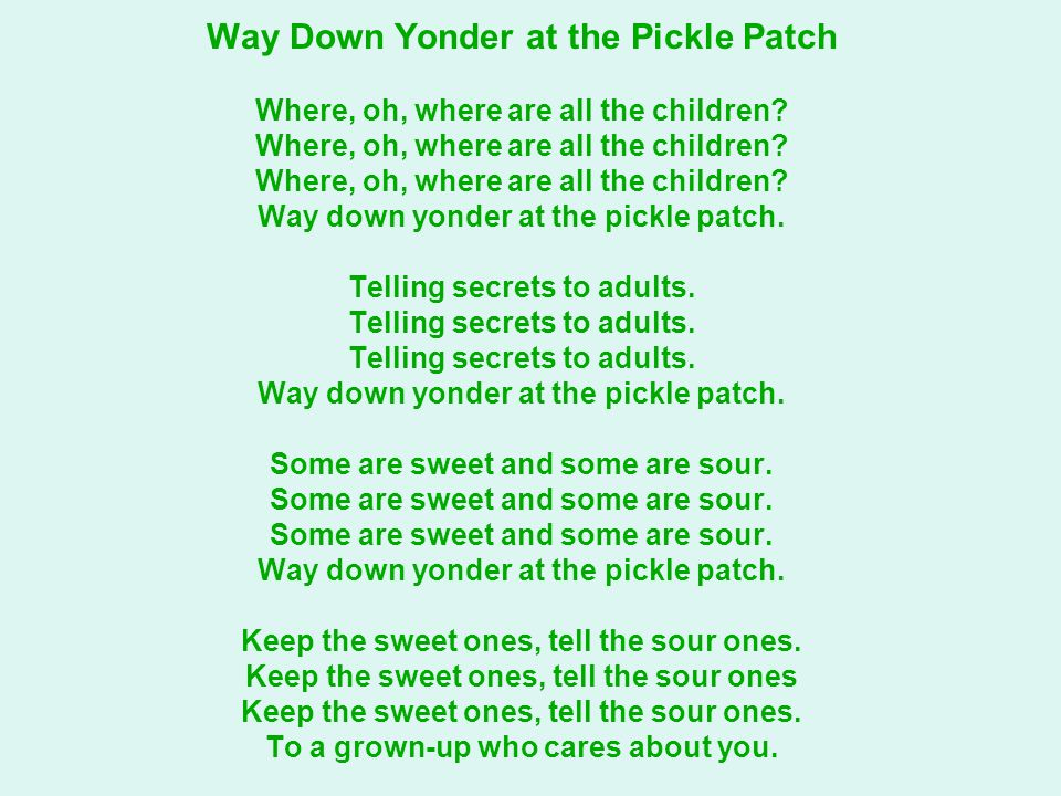 Way Down Yonder at the Pickle Patch Where, oh, where are all the children.
