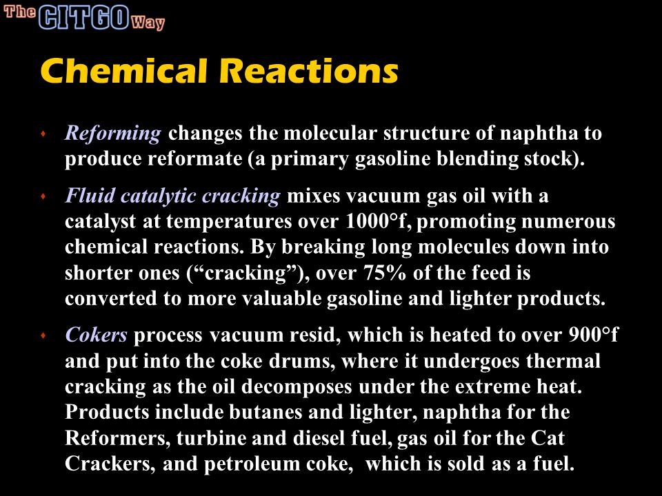 Chemical Reactions Reforming changes the molecular structure of naphtha to produce reformate (a primary gasoline blending stock).