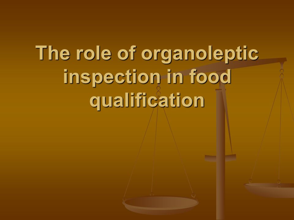 The role of organoleptic inspection in food qualification